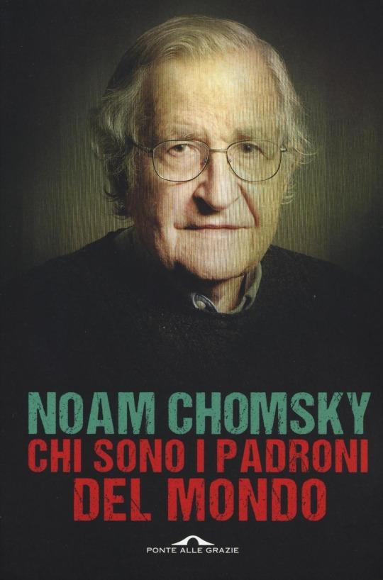 Noam Chomsky Chi sono i padroni del mondo